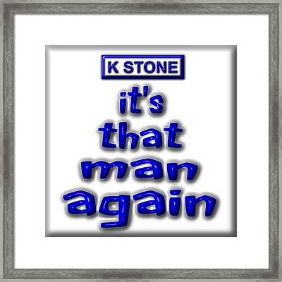 Its That Man Again Framed Print