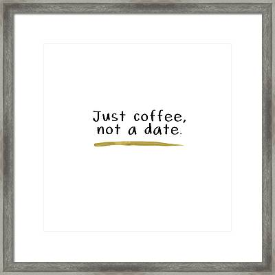 Just Coffee Not A Date- Art By Linda Woods Framed Print by Linda Woods