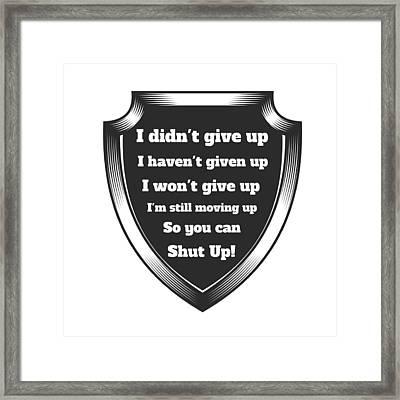 Just Shut Up Framed Print