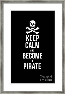Keep Calm And Become A Pirate Tee Framed Print by Edward Fielding