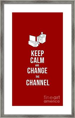 Keep Calm And Change The Channel Tee Framed Print by Edward Fielding