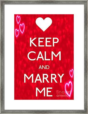 Keep Calm And Marry Me Framed Print by Daryl Macintyre