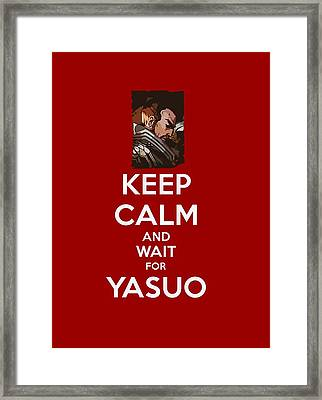 Keep Calm And Wait For Yasuo Framed Print