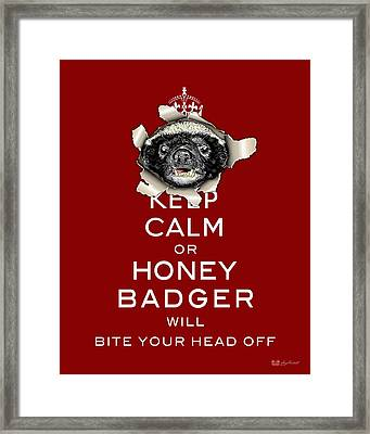 Keep Calm Or Honey Badger...  Framed Print