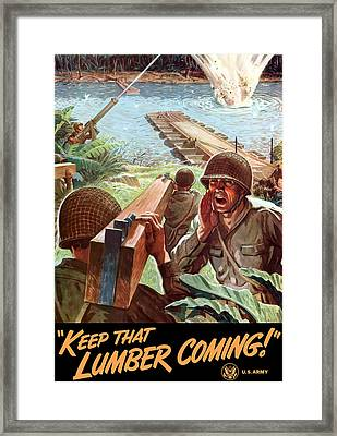 Keep That Lumber Coming Framed Print by War Is Hell Store
