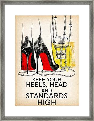 Keep Your Heels Head And Standards High Framed Print