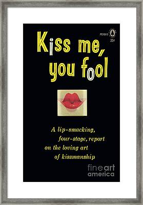 Kiss Me, You Fool Framed Print