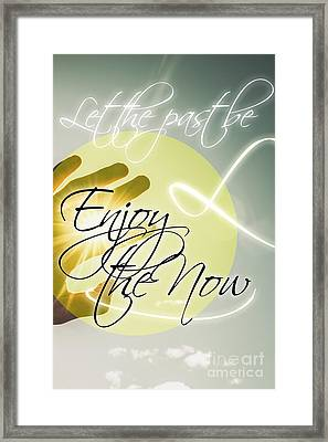Let The Past Be. Enjoy The Now Framed Print