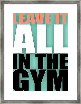 Leave It All In The Gym Inspirational Quotes Poster Framed Print by Lab No 4