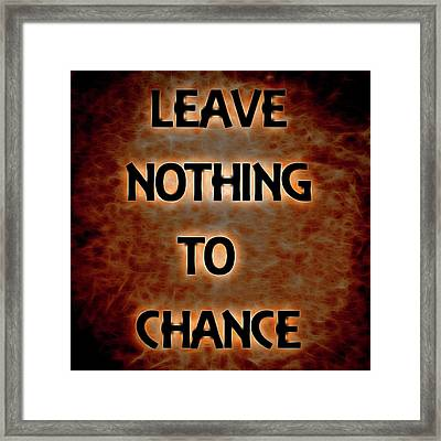 Leave Nothing To Chance Framed Print
