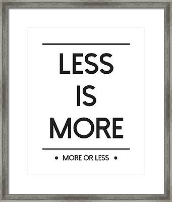 Less Is More - More Or Less  Framed Print