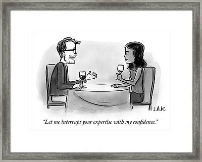 Let Me Interrupt Your Expertise With My Confidence Framed Print by Jason Adam Katzenstein