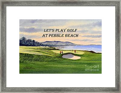 Let-s Play Golf At Pebble Beach Framed Print by Bill Holkham