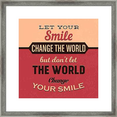 Let Your Smile Change The World Framed Print by Naxart Studio