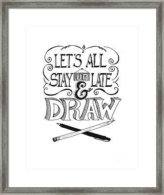 Lets All Stay Up Late And Draw Framed Print