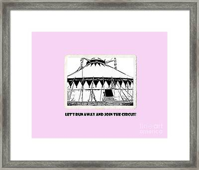 Let's Run Away And Join The Circus Tee Framed Print