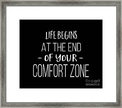 Life Begins At The End Of Your Comfort Zone Tee Framed Print by Edward Fielding