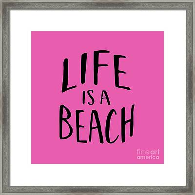 Life Is A Beach Words Black Ink Tee Framed Print by Edward Fielding
