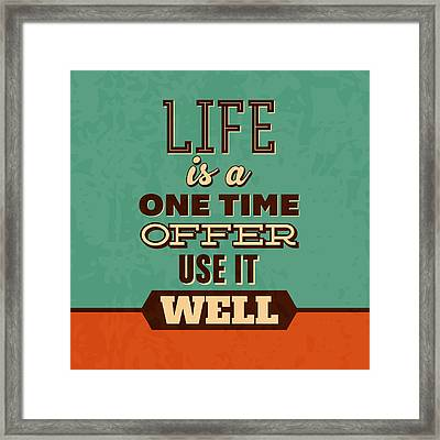 Life Is A One Time Offer Framed Print by Naxart Studio
