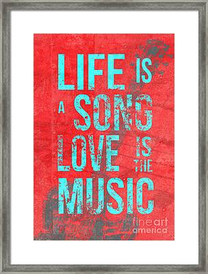 Life Is A Song Love Is The Music 4 Framed Print by Edward Fielding