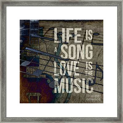 Life Is A Song Love Is The Music Framed Print by Edward Fielding