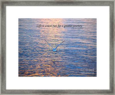 Life Is A Test Run For A Greater Journey Framed Print by Susan  Dimitrakopoulos
