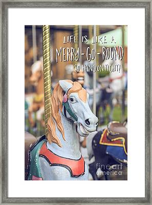 Life Is Like A Merry-go-round So Hang On Tight Framed Print
