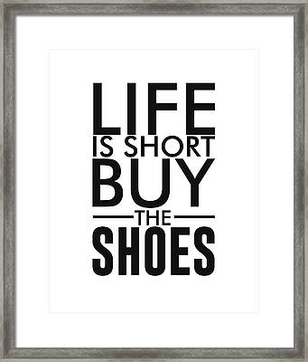 Life Is Short , Buy The Shoes - Minimalist Print - Typography - Quote Poster Framed Print