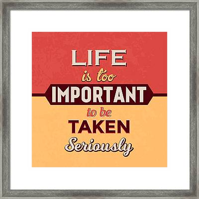 Life Is Too Important Framed Print by Naxart Studio