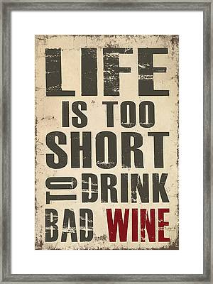 Framed Print featuring the digital art Life Is Too Short To Drink Bad Wine by Jaime Friedman