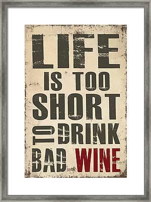 Life Is Too Short To Drink Bad Wine Framed Print by Jaime Friedman