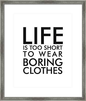 Life Is Too Short To Wear Boring Clothes - Minimalist Print - Typography - Quote Poster Framed Print