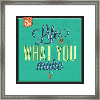 Life Is What You Make It Framed Print by Naxart Studio