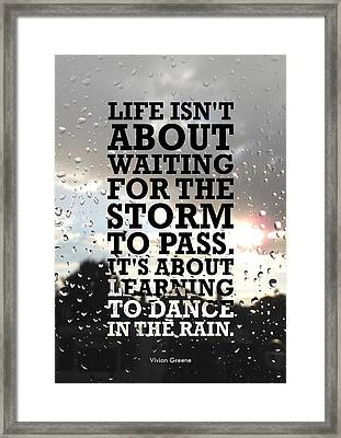 Life Isnot About Waiting For The Storm To Pass Quotes Poster Framed Print