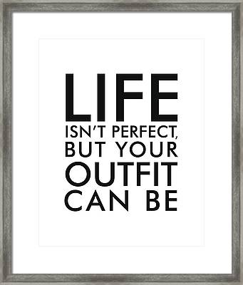 Life Isn't Perfect, But Your Outfit Can Be - Minimalist Print - Typography - Quote Poster Framed Print