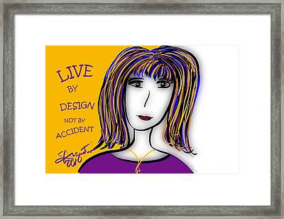 Live By Design Not By Accident Framed Print by Sharon Augustin