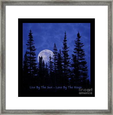 Live By The Sun Love By The Moon Framed Print by John Stephens