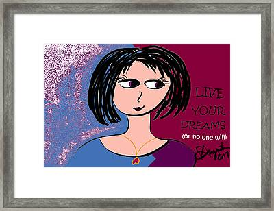 Live Your Dreams...or No One Will Framed Print by Sharon Augustin