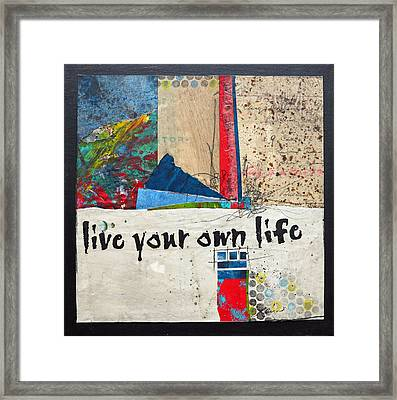 Live Your Own Life Framed Print
