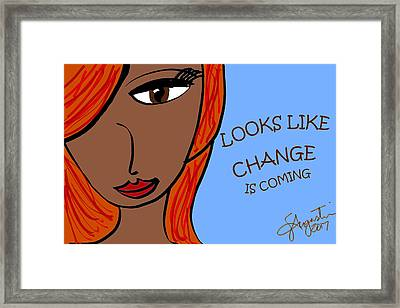 Looks Like Change Is Coming Framed Print by Sharon Augustin
