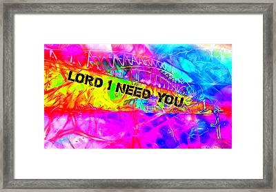 Lord I Need You N Framed Print
