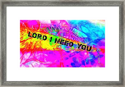 Lord I Need You Time Framed Print