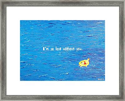 Lost Without You Greeting Card Framed Print