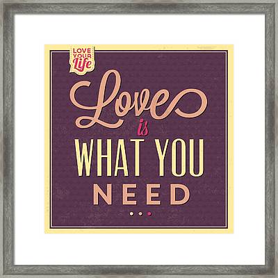 Love Is What You Need Framed Print by Naxart Studio
