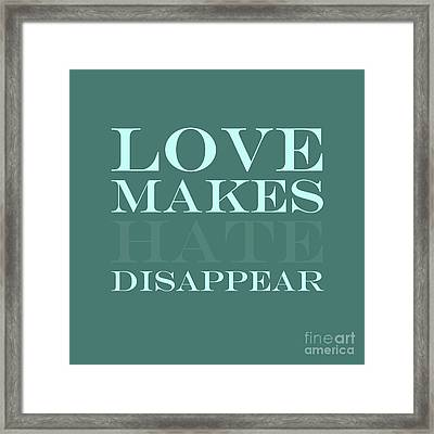 Love Makes Hate Disappear  Framed Print by Liesl Marelli