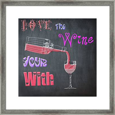Love The Wine Your With - Chalk Framed Print by Bill Cannon