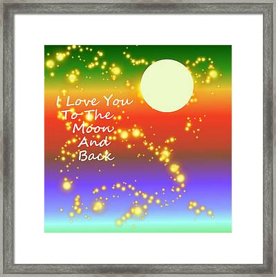 Framed Print featuring the digital art Love You To The Moon And Back by Kathleen Sartoris