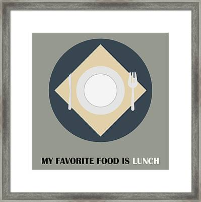 Lunch Poster Print - My Favorite Food Is Lunch Framed Print by Beautify My Walls