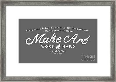 Make Art Work Hard Framed Print