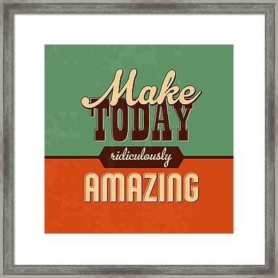 Make Today Ridiculously Amazing Framed Print by Naxart Studio